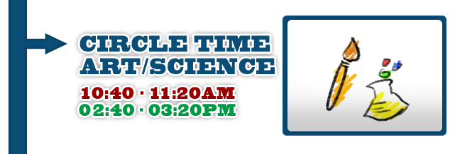 Circle Time/Art/Science 10:40am-11:20am