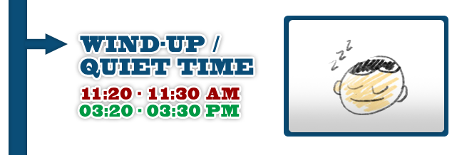 Wind-up/Quiet Time 11:20am-11:30am